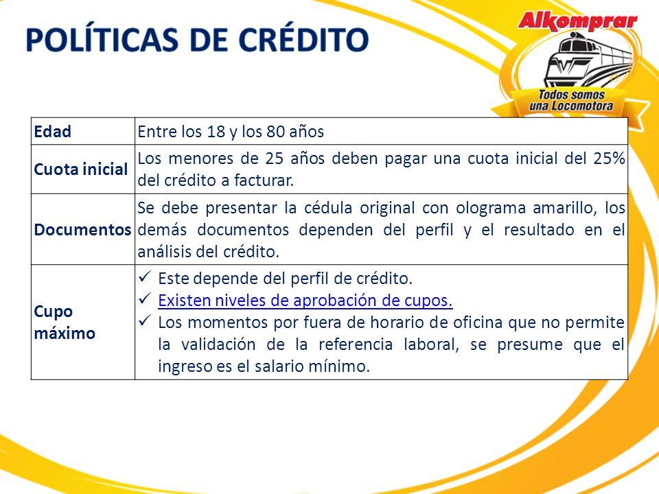 EdadEntre los 18 y los 80 años Cuota inicial Los menores de 25 años deben pagar una cuota inicial del 25% del crédito a facturar. Documentos Se debe p
