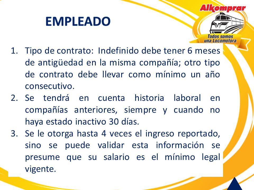 1.Tipo de contrato: Indefinido debe tener 6 meses de antigüedad en la misma compañía; otro tipo de contrato debe llevar como mínimo un año consecutivo