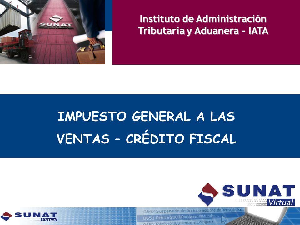 IMPUESTO GENERAL A LAS VENTAS – CRÉDITO FISCAL Instituto de Administración Tributaria y Aduanera - IATA