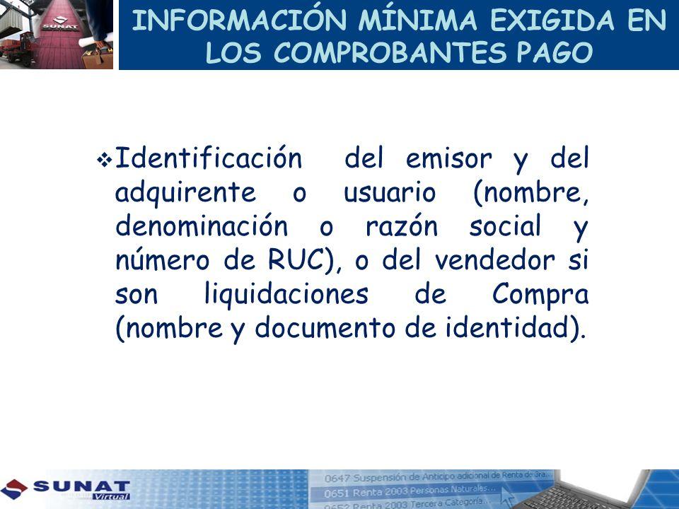 INFORMACIÓN MÍNIMA EXIGIDA EN LOS COMPROBANTES PAGO Identificación del emisor y del adquirente o usuario (nombre, denominación o razón social y número