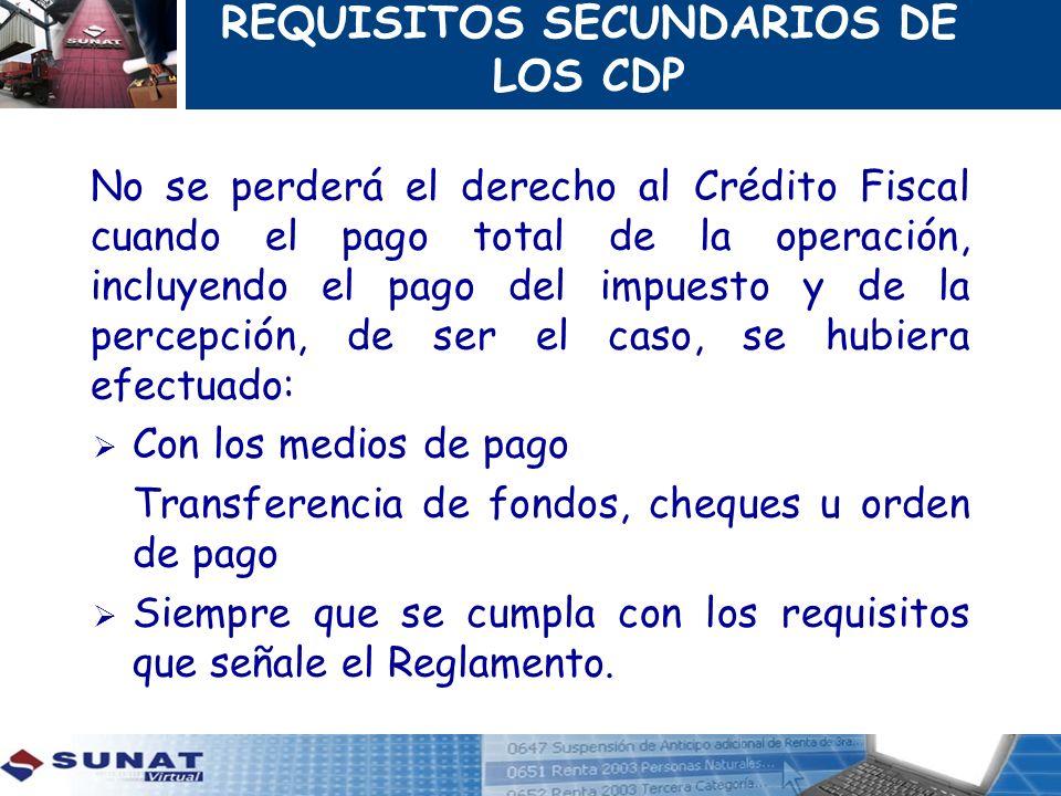 REQUISITOS SECUNDARIOS DE LOS CDP No se perderá el derecho al Crédito Fiscal cuando el pago total de la operación, incluyendo el pago del impuesto y d