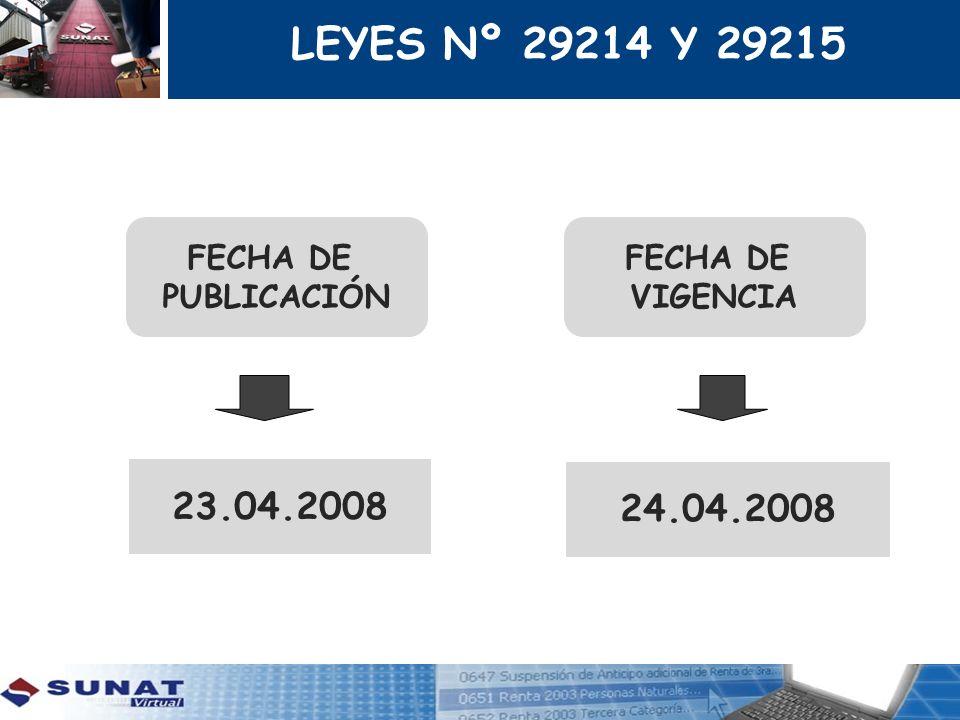 FECHA DE PUBLICACIÓN 23.04.2008 FECHA DE VIGENCIA 24.04.2008 LEYES Nº 29214 Y 29215