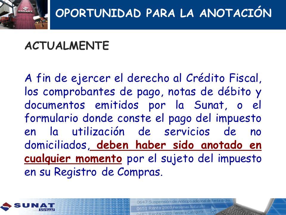 ACTUALMENTE A fin de ejercer el derecho al Crédito Fiscal, los comprobantes de pago, notas de débito y documentos emitidos por la Sunat, o el formular