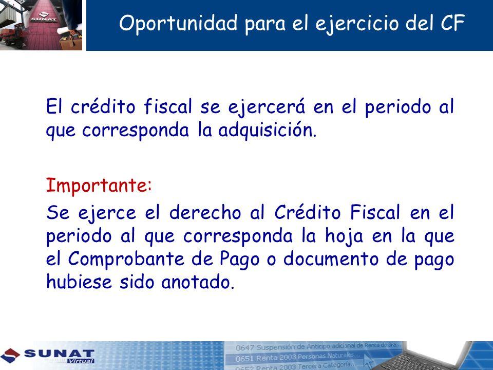 Oportunidad para el ejercicio del CF El crédito fiscal se ejercerá en el periodo al que corresponda la adquisición. Importante: Se ejerce el derecho a