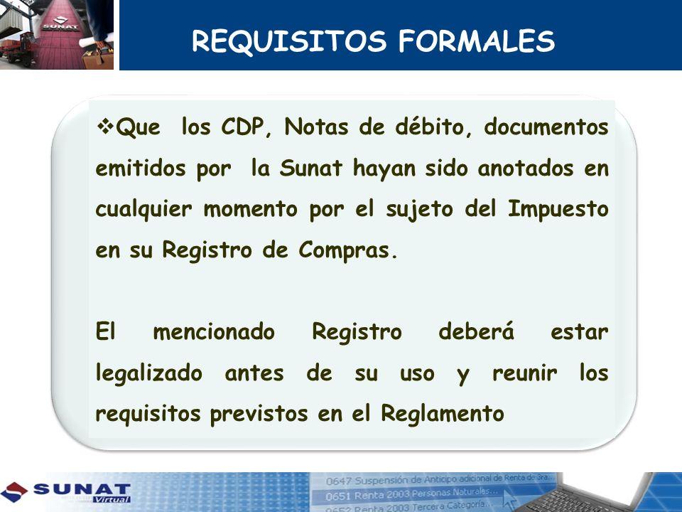 REQUISITOS FORMALES Que los CDP, Notas de débito, documentos emitidos por la Sunat hayan sido anotados en cualquier momento por el sujeto del Impuesto
