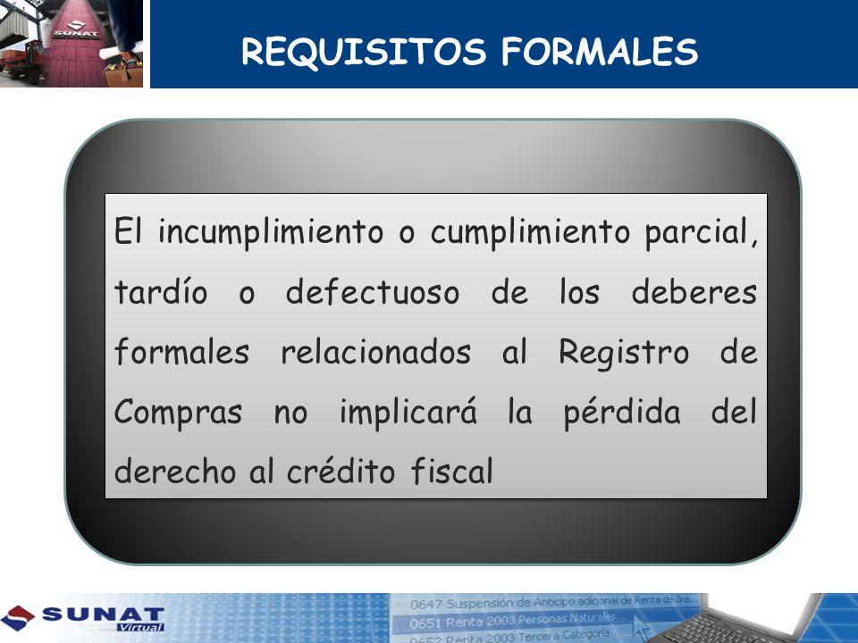 REQUISITOS FORMALES El incumplimiento o cumplimiento parcial, tardío o defectuoso de los deberes formales relacionados al Registro de Compras no impli