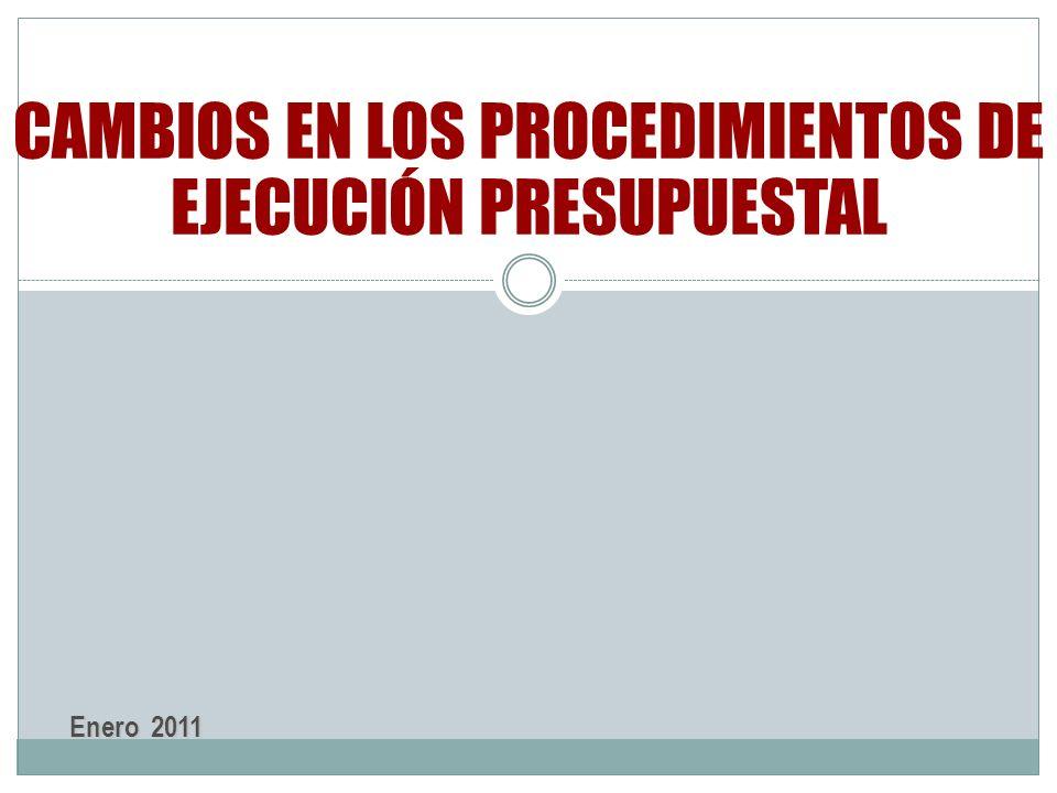 Enero 2011 CAMBIOS EN LOS PROCEDIMIENTOS DE EJECUCIÓN PRESUPUESTAL