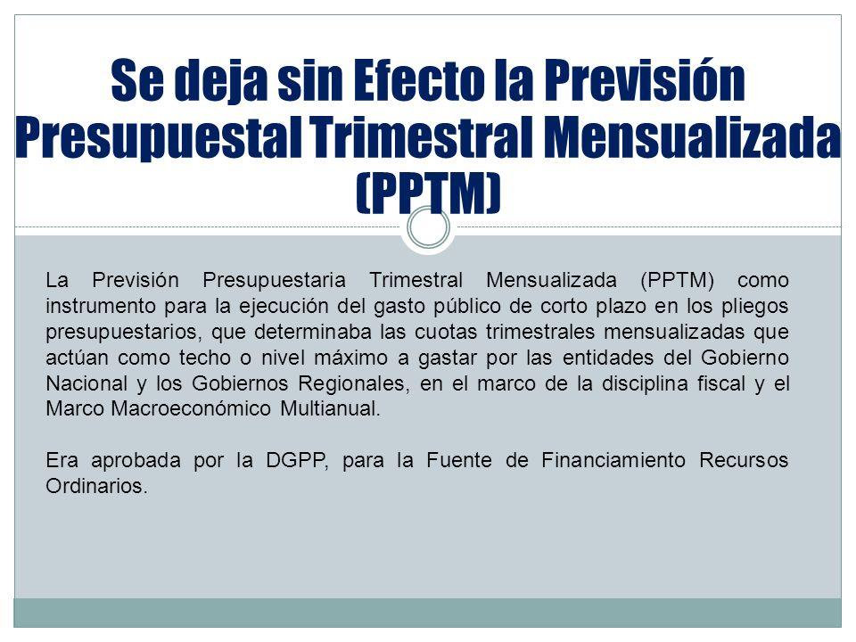 Se deja sin Efecto la Previsión Presupuestal Trimestral Mensualizada (PPTM) La Previsión Presupuestaria Trimestral Mensualizada (PPTM) como instrument