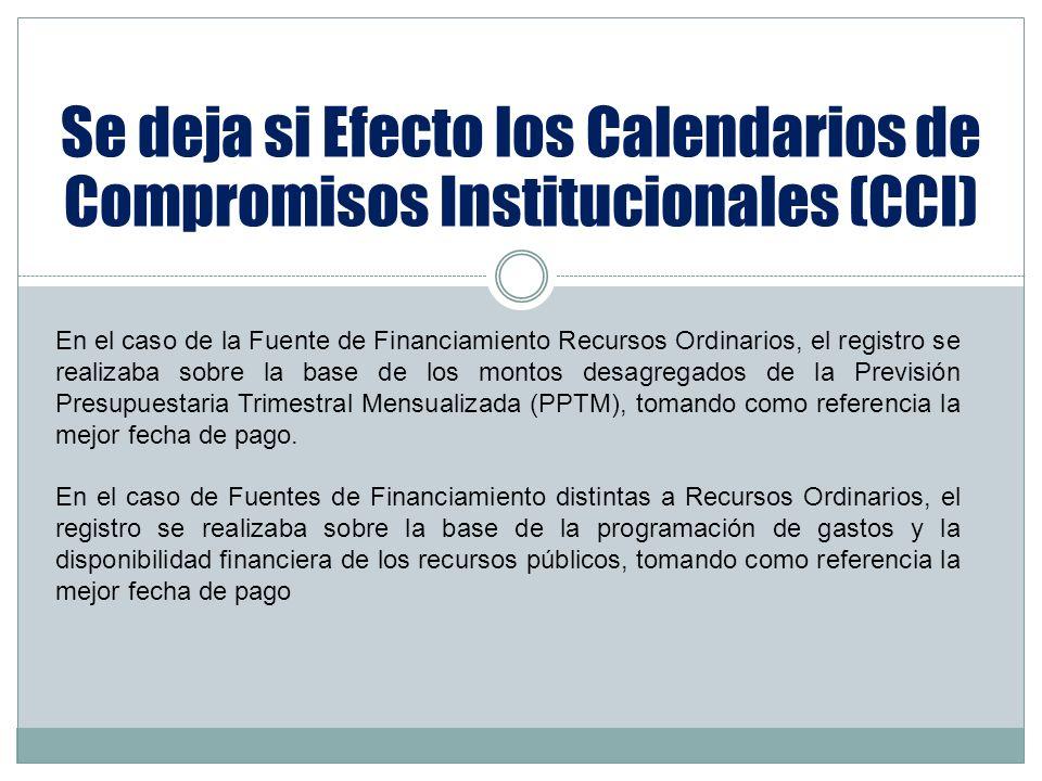 Se deja si Efecto los Calendarios de Compromisos Institucionales (CCI) En el caso de la Fuente de Financiamiento Recursos Ordinarios, el registro se r