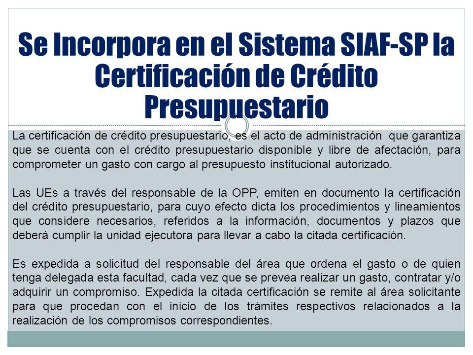 Se Incorpora en el Sistema SIAF-SP la Certificación de Crédito Presupuestario La certificación de crédito presupuestario, es el acto de administración