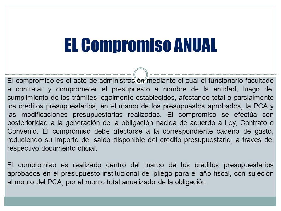 EL Compromiso ANUAL El compromiso es el acto de administración mediante el cual el funcionario facultado a contratar y comprometer el presupuesto a no