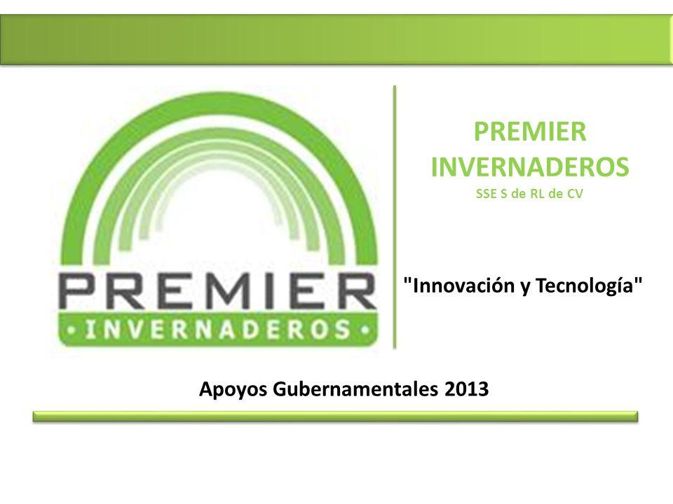 PREMIER INVERNADEROS SSE S de RL de CV Innovación y Tecnología PREMIER INVERNADEROS como una respuesta en apoyo al campo mexicano a diseñado un producto competitivo y de calidad.