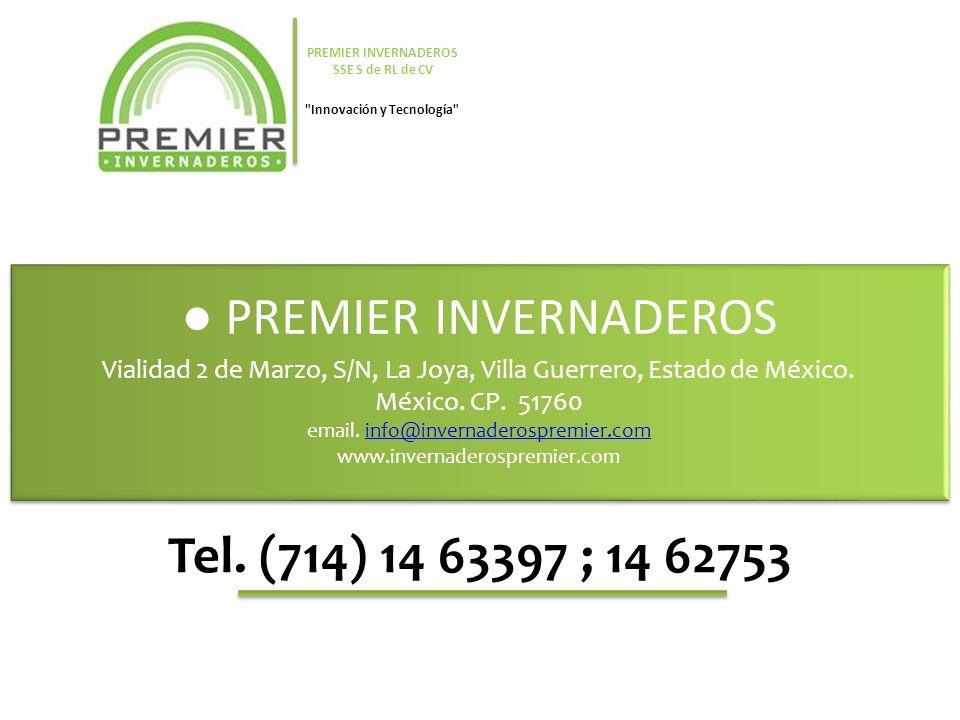 PREMIER INVERNADEROS Vialidad 2 de Marzo, S/N, La Joya, Villa Guerrero, Estado de México. México. CP. 51760 email. info@invernaderospremier.cominfo@in