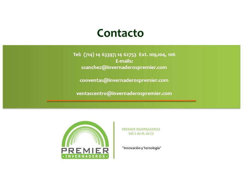 Contacto Tel: (714) 14 63397; 14 62753 Ext. 109,104, 106 E-mails: ssanchez@invernaderospremier.com cooventas@invernaderospremier.com ventascentro@inve