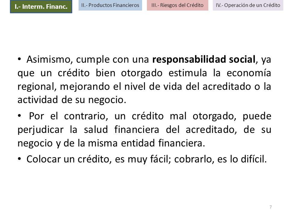 Asimismo, cumple con una responsabilidad social, ya que un crédito bien otorgado estimula la economía regional, mejorando el nivel de vida del acredit