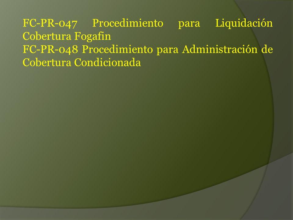 FC-PR-047 Procedimiento para Liquidación Cobertura Fogafin FC-PR-048 Procedimiento para Administración de Cobertura Condicionada