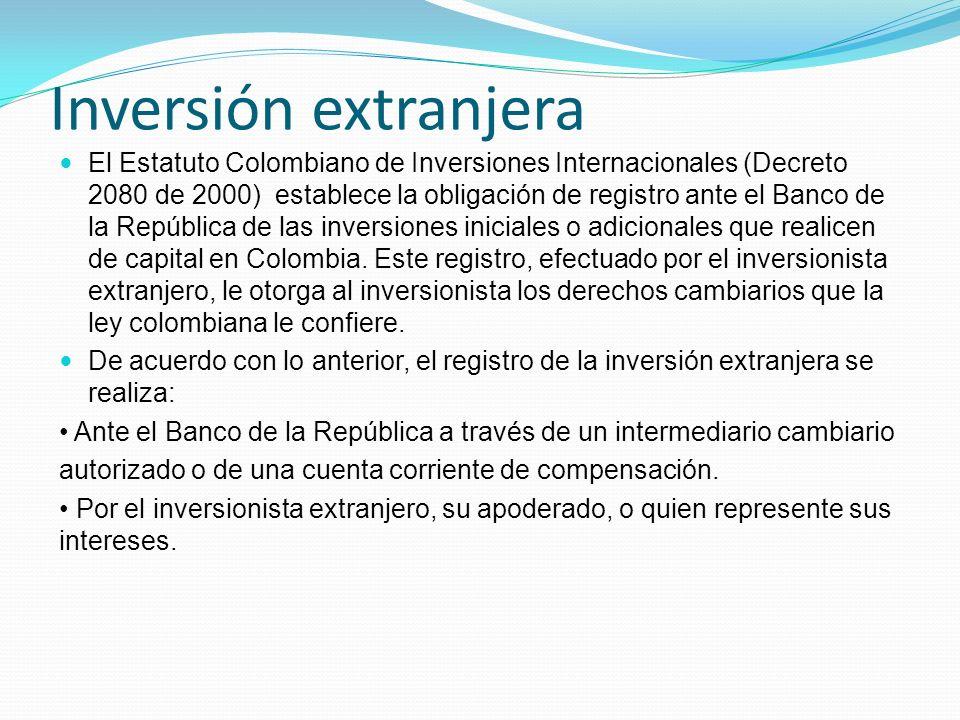 Inversión extranjera El Estatuto Colombiano de Inversiones Internacionales (Decreto 2080 de 2000) establece la obligación de registro ante el Banco de