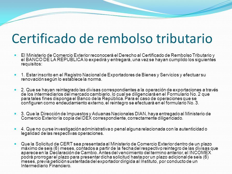 Certificado de rembolso tributario El Ministerio de Comercio Exterior reconocerá el Derecho al Certificado de Rembolso Tributario y el BANCO DE LA REP
