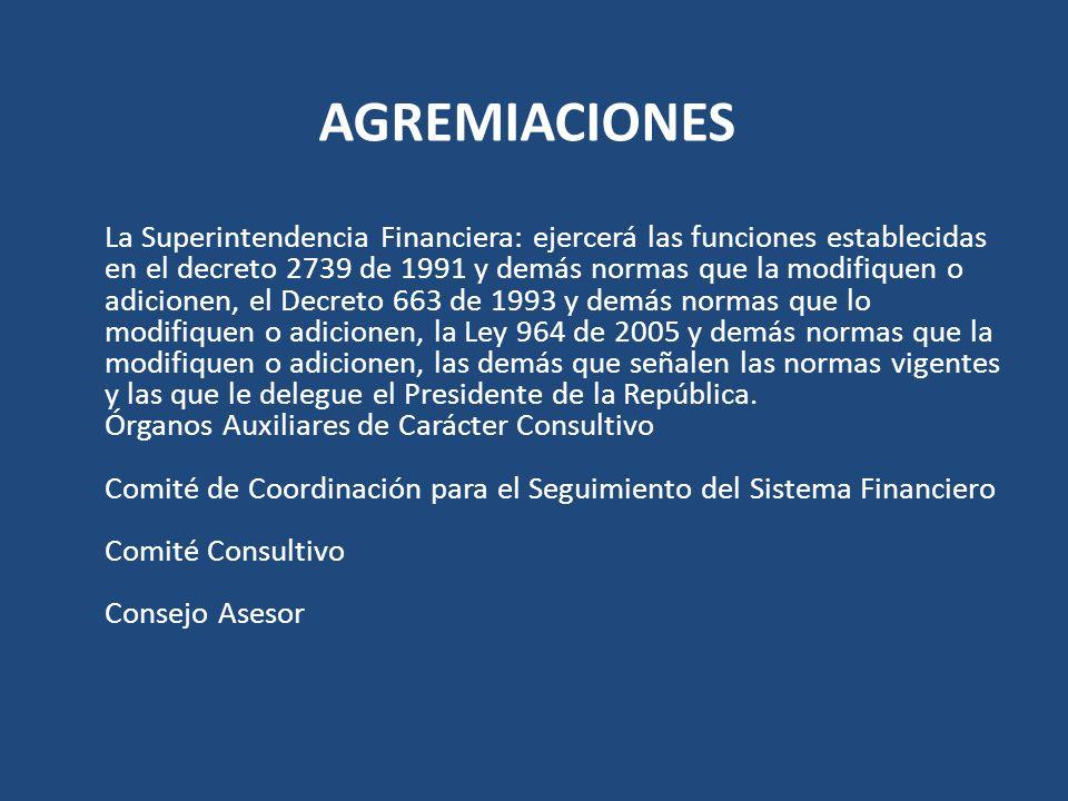 AGREMIACIONES La Superintendencia Financiera: ejercerá las funciones establecidas en el decreto 2739 de 1991 y demás normas que la modifiquen o adicio