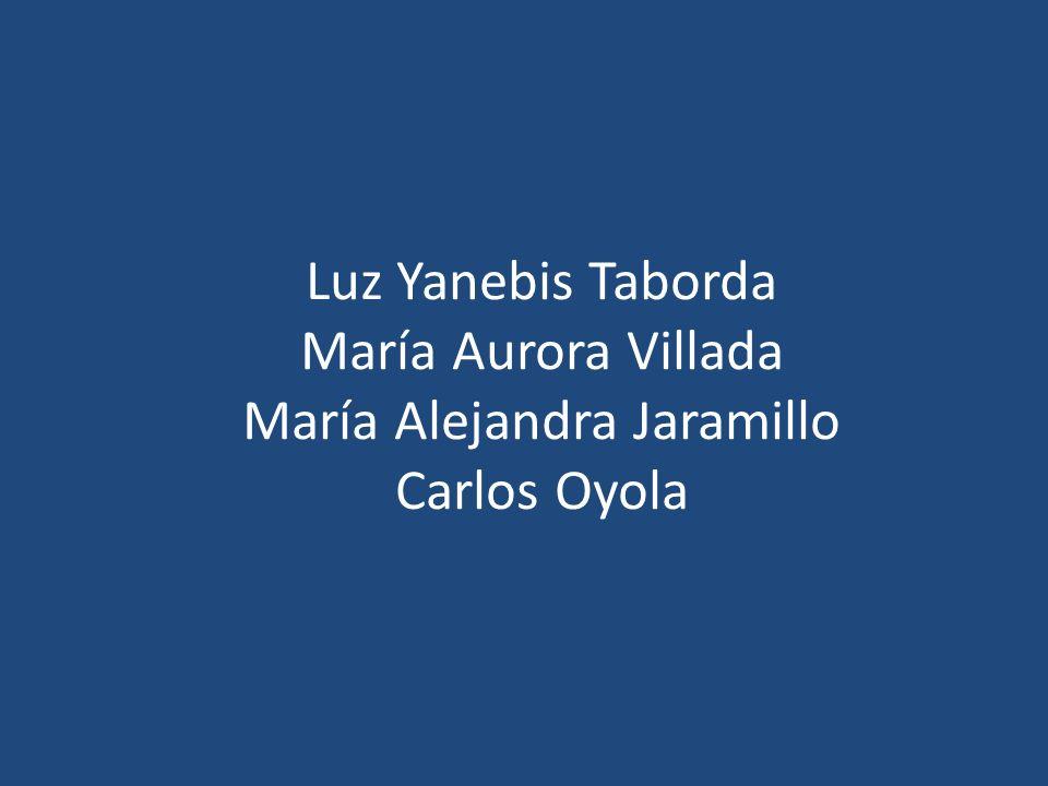 Luz Yanebis Taborda María Aurora Villada María Alejandra Jaramillo Carlos Oyola