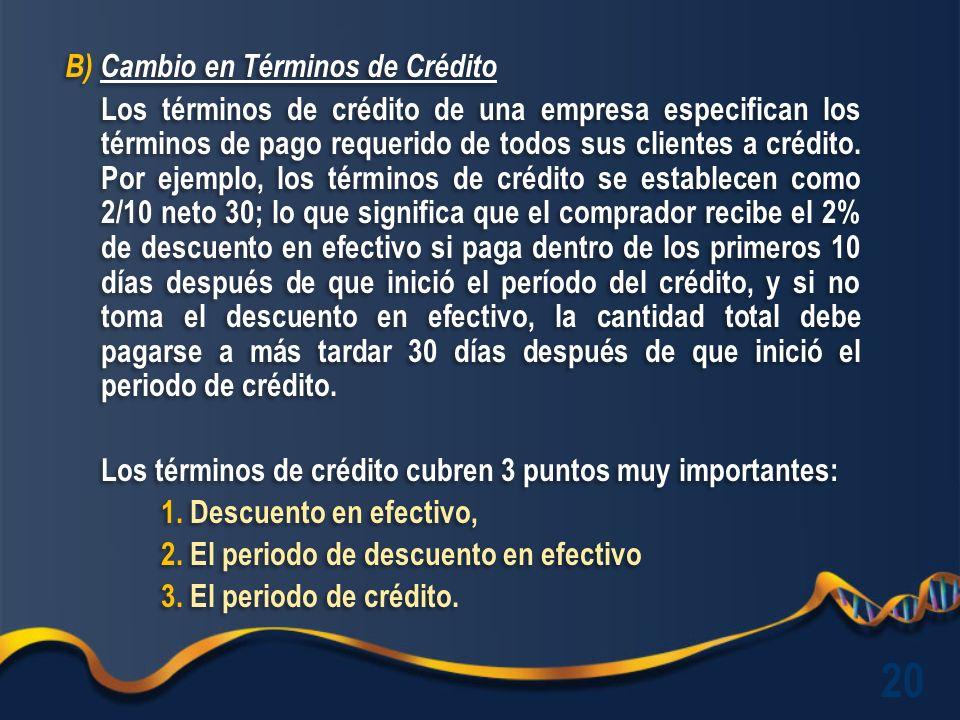 B) Cambio en Términos de Crédito Los términos de crédito de una empresa especifican los términos de pago requerido de todos sus clientes a crédito.