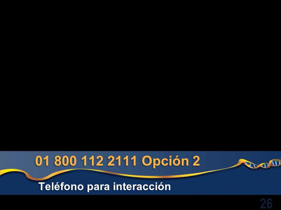 01 800 112 2111 Opción 2 Teléfono para interacción 26