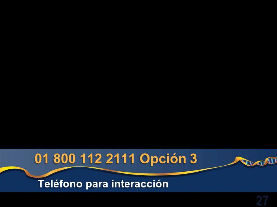 01 800 112 2111 Opción 3 Teléfono para interacción 27