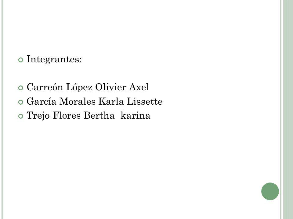 Integrantes: Carreón López Olivier Axel García Morales Karla Lissette Trejo Flores Bertha karina