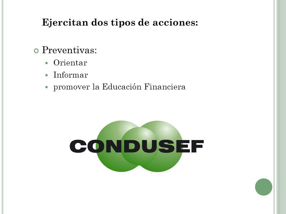 Ejercitan dos tipos de acciones: Preventivas: Orientar Informar promover la Educación Financiera