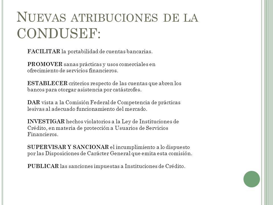 N UEVAS ATRIBUCIONES DE LA CONDUSEF: FACILITAR la portabilidad de cuentas bancarias. PROMOVER sanas prácticas y usos comerciales en ofrecimiento de se