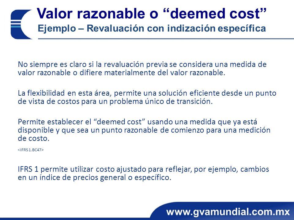 Valor razonable o deemed cost Ejemplo – Revaluación con indización específica No siempre es claro si la revaluación previa se considera una medida de valor razonable o difiere materialmente del valor razonable.