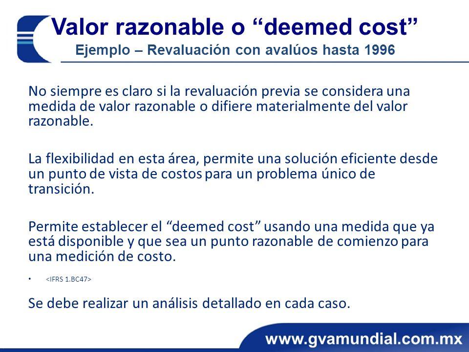 Valor razonable o deemed cost Ejemplo – Revaluación con avalúos hasta 1996 No siempre es claro si la revaluación previa se considera una medida de valor razonable o difiere materialmente del valor razonable.