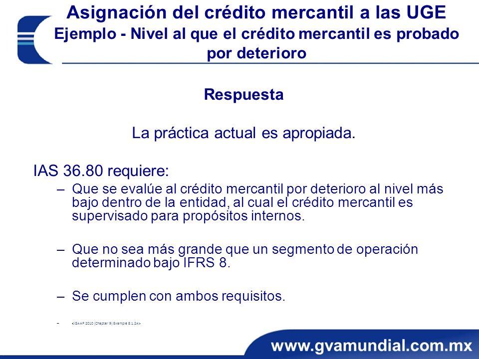 Asignación del crédito mercantil a las UGE Ejemplo - Nivel al que el crédito mercantil es probado por deterioro Respuesta La práctica actual es apropiada.
