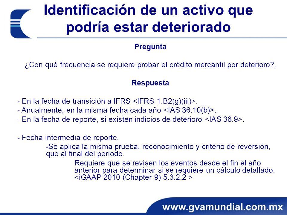Identificación de un activo que podría estar deteriorado Pregunta ¿Con qué frecuencia se requiere probar el crédito mercantil por deterioro?.