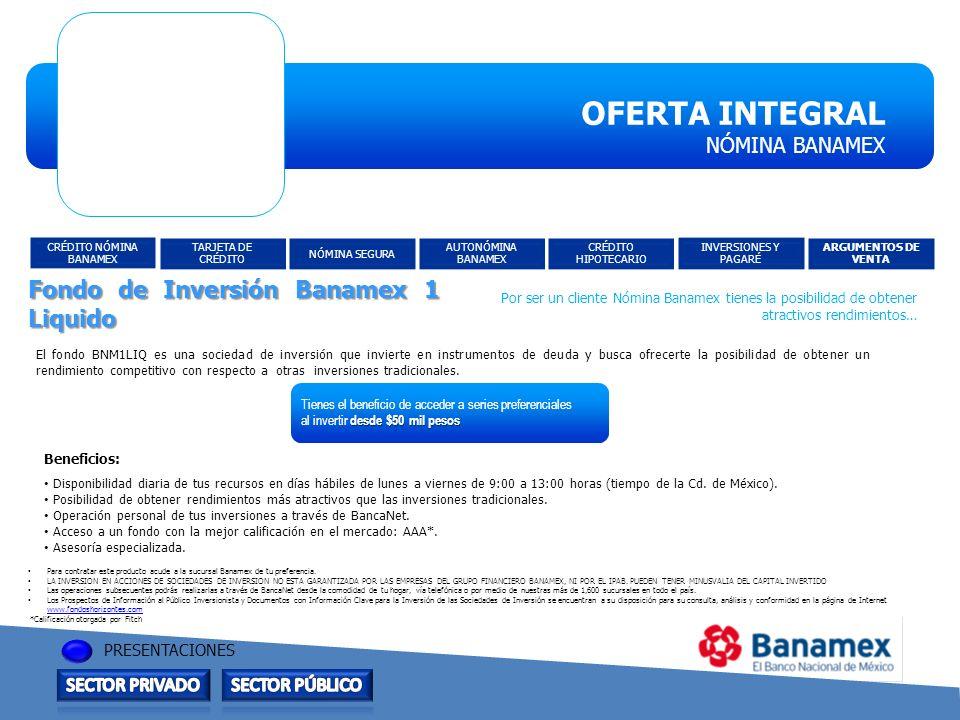 OFERTA INTEGRAL NÓMINA BANAMEX PRESENTACIONES El fondo BNM1LIQ es una sociedad de inversión que invierte en instrumentos de deuda y busca ofrecerte la