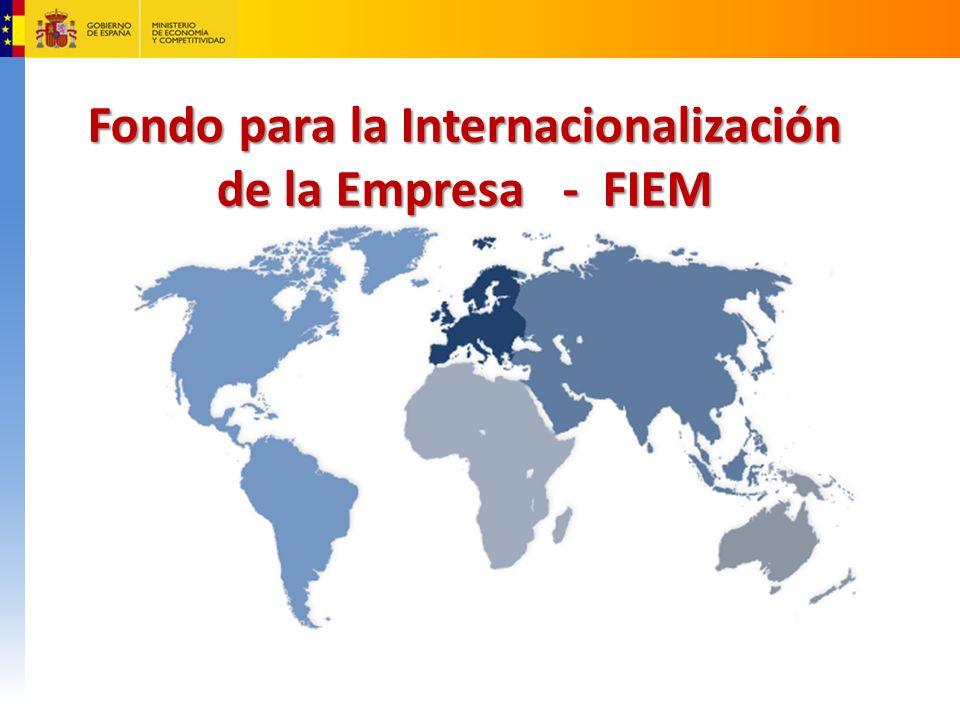 Fondo para la Internacionalización de la Empresa - FIEM Fondo para la Internacionalización de la Empresa - FIEM