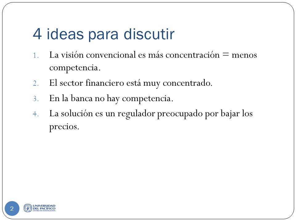 4 ideas para discutir 1. La visión convencional es más concentración = menos competencia.