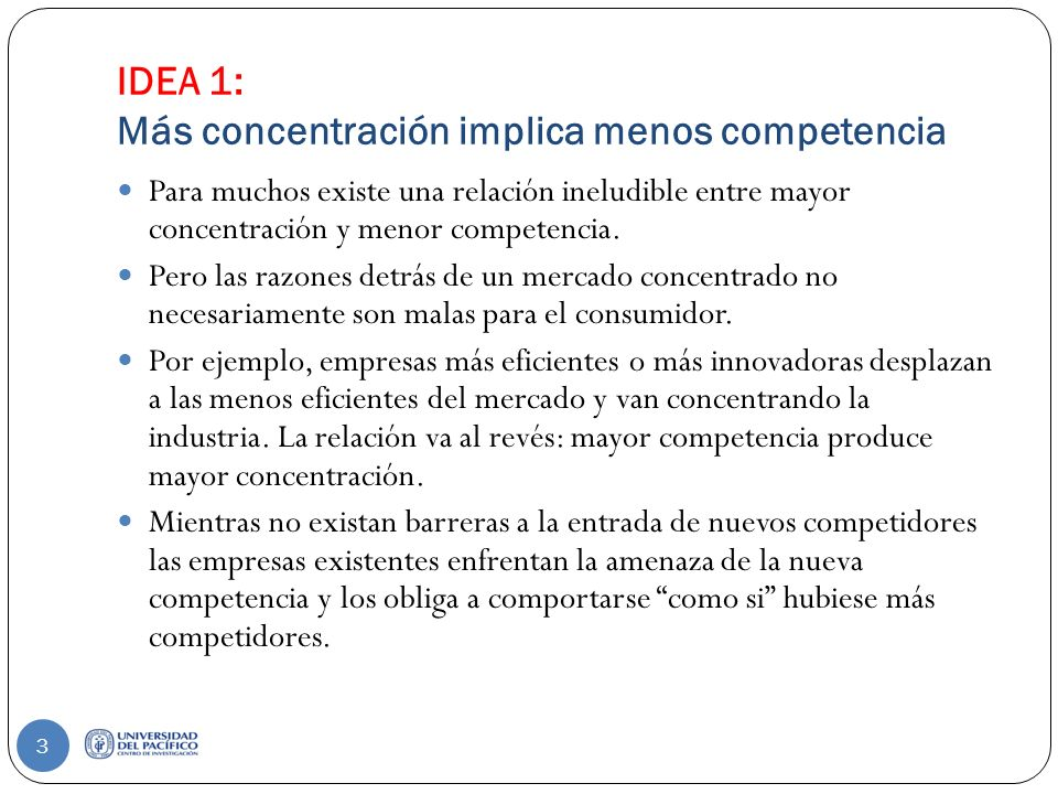 IDEA 1: Más concentración implica menos competencia Para muchos existe una relación ineludible entre mayor concentración y menor competencia.