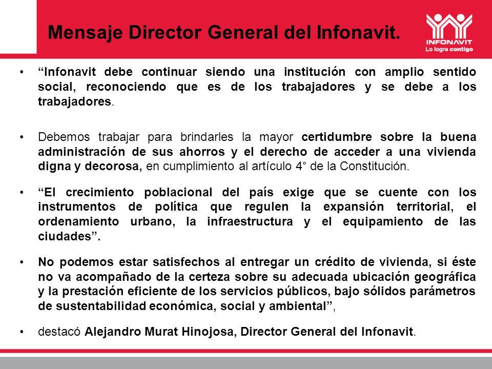 Mensaje Director General del Infonavit. Infonavit debe continuar siendo una institución con amplio sentido social, reconociendo que es de los trabajad