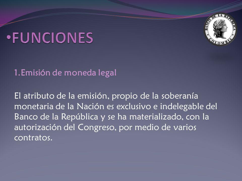 1.Emisión de moneda legal El atributo de la emisión, propio de la soberanía monetaria de la Nación es exclusivo e indelegable del Banco de la Repúblic
