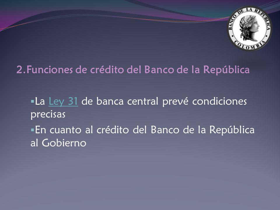 2.Funciones de crédito del Banco de la República La Ley 31 de banca central prevé condiciones precisasLey 31 En cuanto al crédito del Banco de la Repú