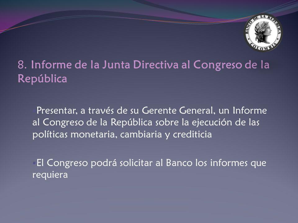 8. Informe de la Junta Directiva al Congreso de la República Presentar, a través de su Gerente General, un Informe al Congreso de la República sobre l