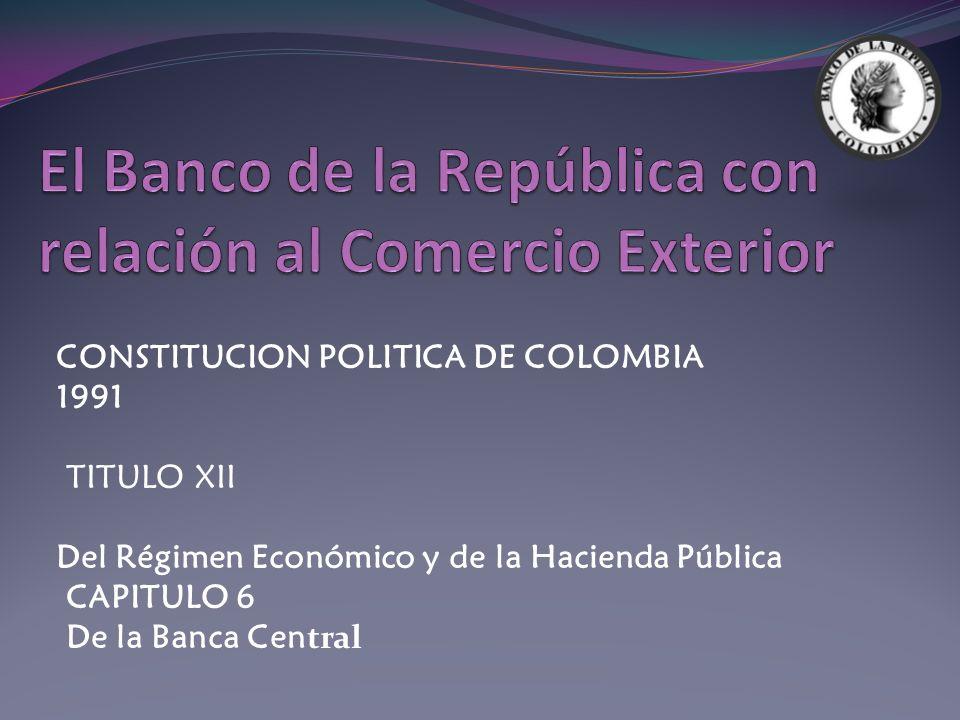 CONSTITUCION POLITICA DE COLOMBIA 1991 TITULO XII Del Régimen Económico y de la Hacienda Pública CAPITULO 6 De la Banca Cen tral