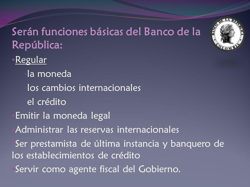 Serán funciones básicas del Banco de la República: Regular la moneda los cambios internacionales el crédito Emitir la moneda legal Administrar las res