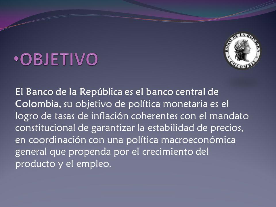 El Banco de la República es el banco central de Colombia, su objetivo de política monetaria es el logro de tasas de inflación coherentes con el mandat