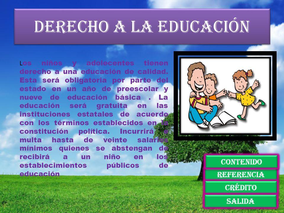 Derecho a la educación L os niños y adolecentes tienen derecho a una educación de calidad. Esta será obligatoria por parte del estado en un año de pre