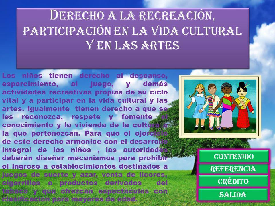 D erecho a la recreación, participación en la vida cultural y en las artes Los niños tienen derecho al descanso, esparcimiento, al juego, y demás acti