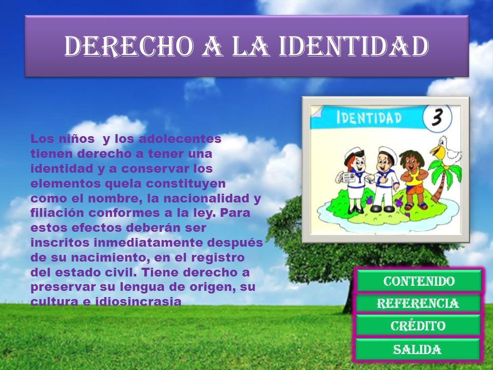 Derecho a la identidad Los niños y los adolecentes tienen derecho a tener una identidad y a conservar los elementos quela constituyen como el nombre,