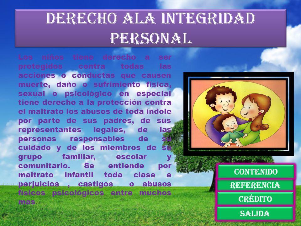 Derecho ala integridad personal Los niños tiene derecho a ser protegidos contra todas las acciones o conductas que causen muerte, daño o sufrimiento f
