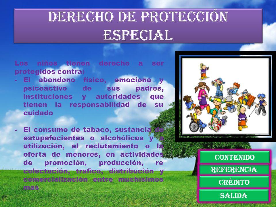Derecho de protección especial Los niños tienen derecho a ser protegidos contra: -El abandono físico, emociona y psicoactivo de sus padres, institucio
